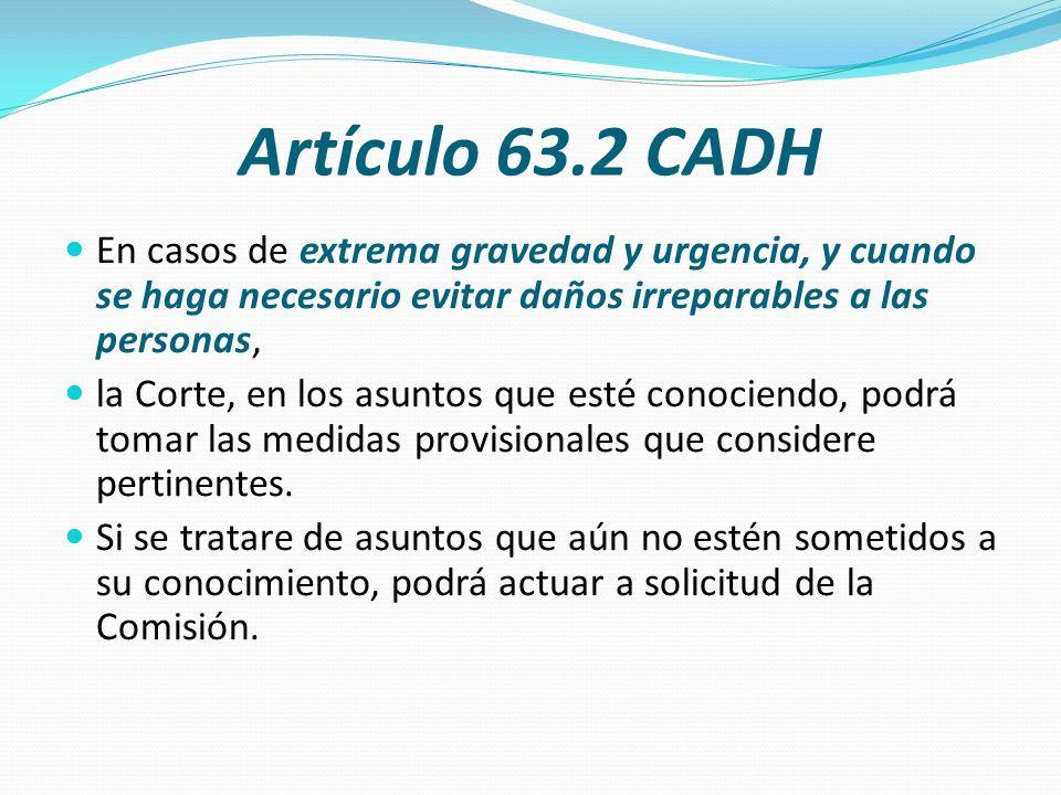 Artículo 63.2 CADH En casos de extrema gravedad y urgencia, y cuando se haga necesario evitar daños irreparables a las personas,