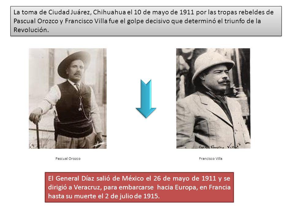 La toma de Ciudad Juárez, Chihuahua el 10 de mayo de 1911 por las tropas rebeldes de Pascual Orozco y Francisco Villa fue el golpe decisivo que determinó el triunfo de la Revolución.