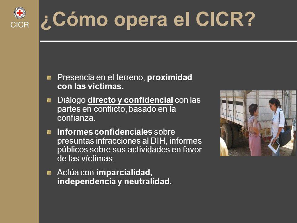 ¿Cómo opera el CICR Presencia en el terreno, proximidad con las víctimas.