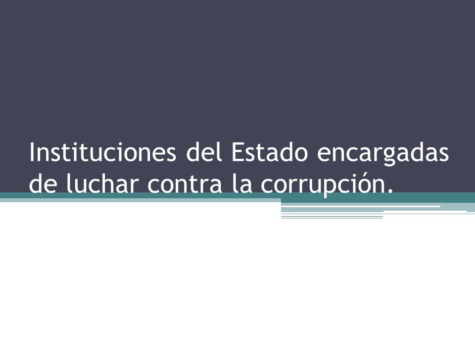Instituciones del Estado encargadas de luchar contra la corrupción.
