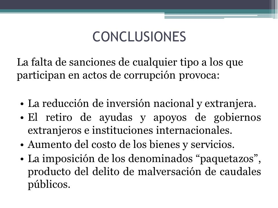 CONCLUSIONES La falta de sanciones de cualquier tipo a los que participan en actos de corrupción provoca: