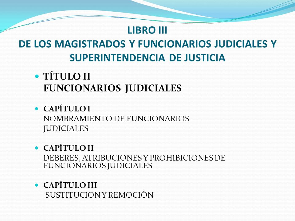 LIBRO III DE LOS MAGISTRADOS Y FUNCIONARIOS JUDICIALES Y SUPERINTENDENCIA DE JUSTICIA
