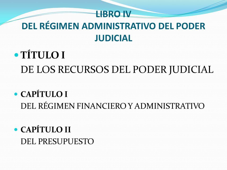 LIBRO IV DEL RÉGIMEN ADMINISTRATIVO DEL PODER JUDICIAL