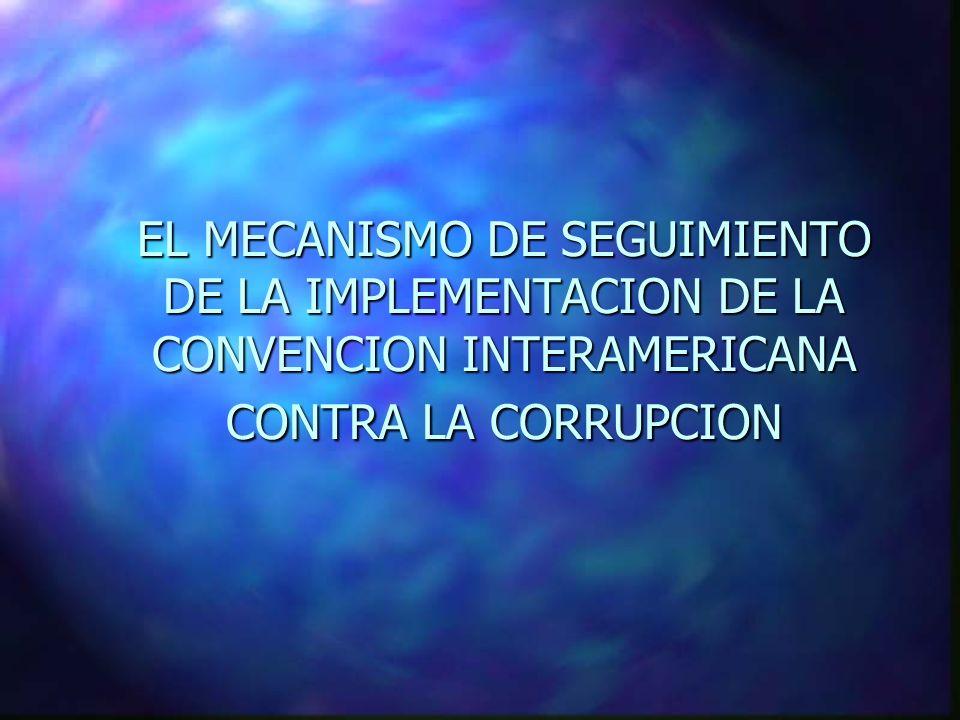 EL MECANISMO DE SEGUIMIENTO DE LA IMPLEMENTACION DE LA CONVENCION INTERAMERICANA CONTRA LA CORRUPCION