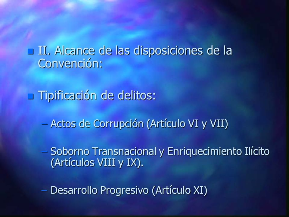 II. Alcance de las disposiciones de la Convención: