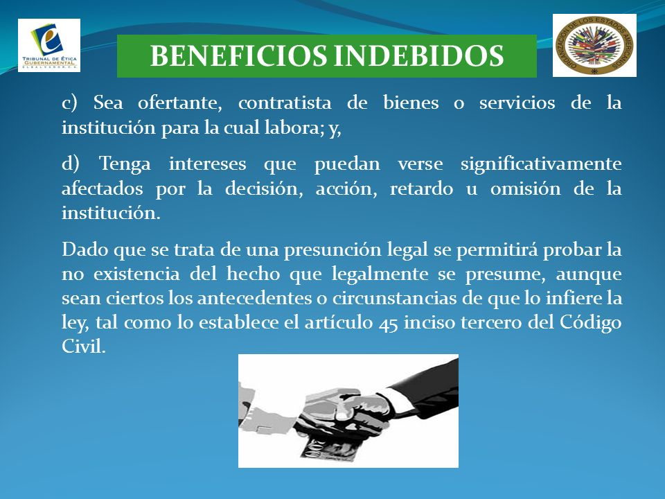 BENEFICIOS INDEBIDOSc) Sea ofertante, contratista de bienes o servicios de la institución para la cual labora; y,