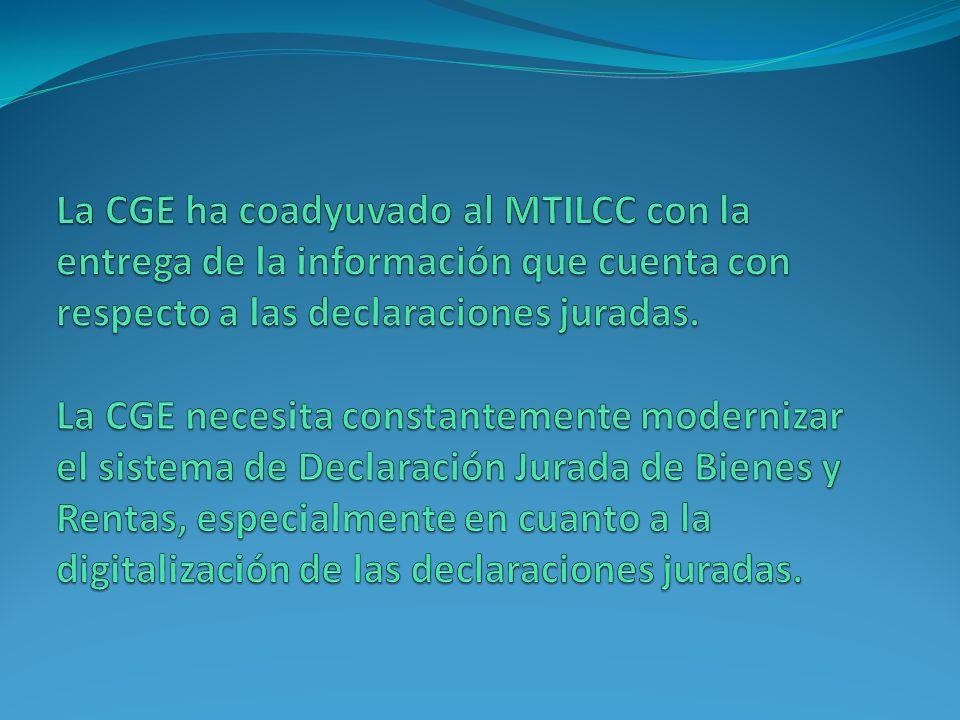La CGE ha coadyuvado al MTILCC con la entrega de la información que cuenta con respecto a las declaraciones juradas.