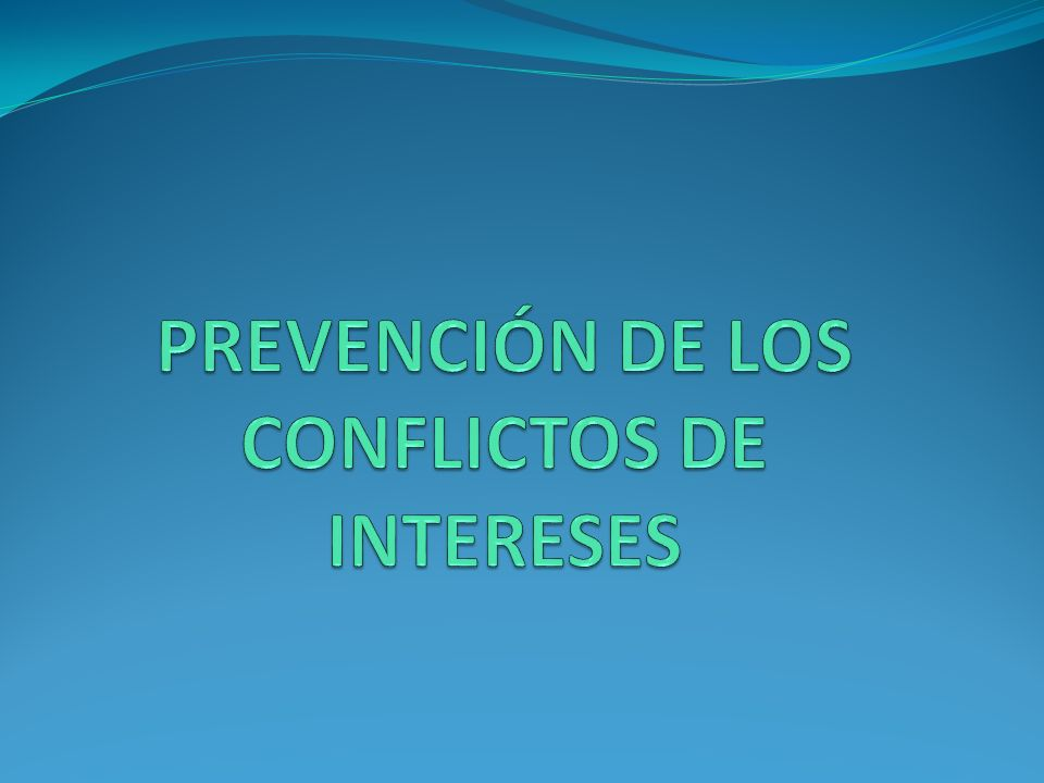 PREVENCIÓN DE LOS CONFLICTOS DE INTERESES