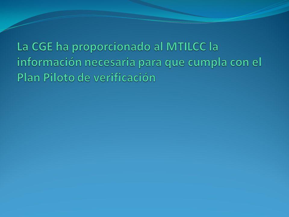 La CGE ha proporcionado al MTILCC la información necesaria para que cumpla con el Plan Piloto de verificación
