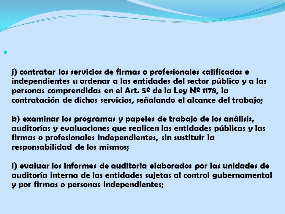 j) contratar los servicios de firmas o profesionales calificados e independientes u ordenar a las entidades del sector público y a las personas comprendidas en el Art.