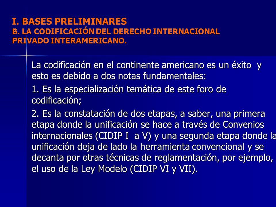 I. BASES PRELIMINARES B. LA CODIFICACIÓN DEL DERECHO INTERNACIONAL PRIVADO INTERAMERICANO.