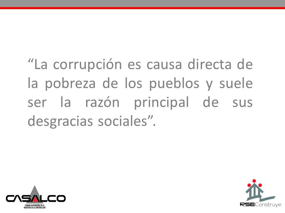 La corrupción es causa directa de la pobreza de los pueblos y suele ser la razón principal de sus desgracias sociales .