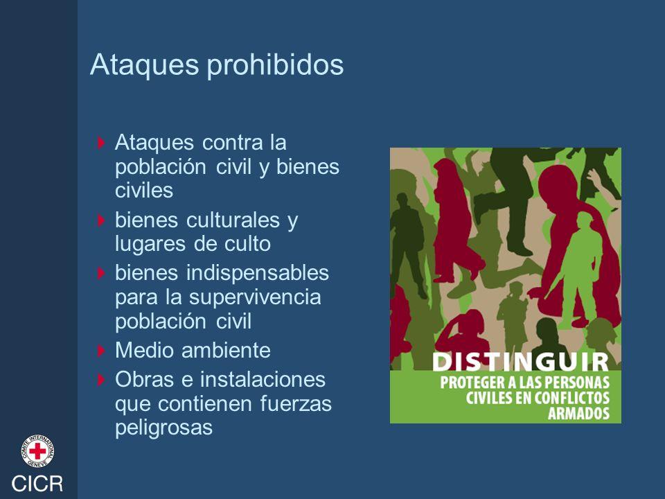 Ataques prohibidos Ataques contra la población civil y bienes civiles