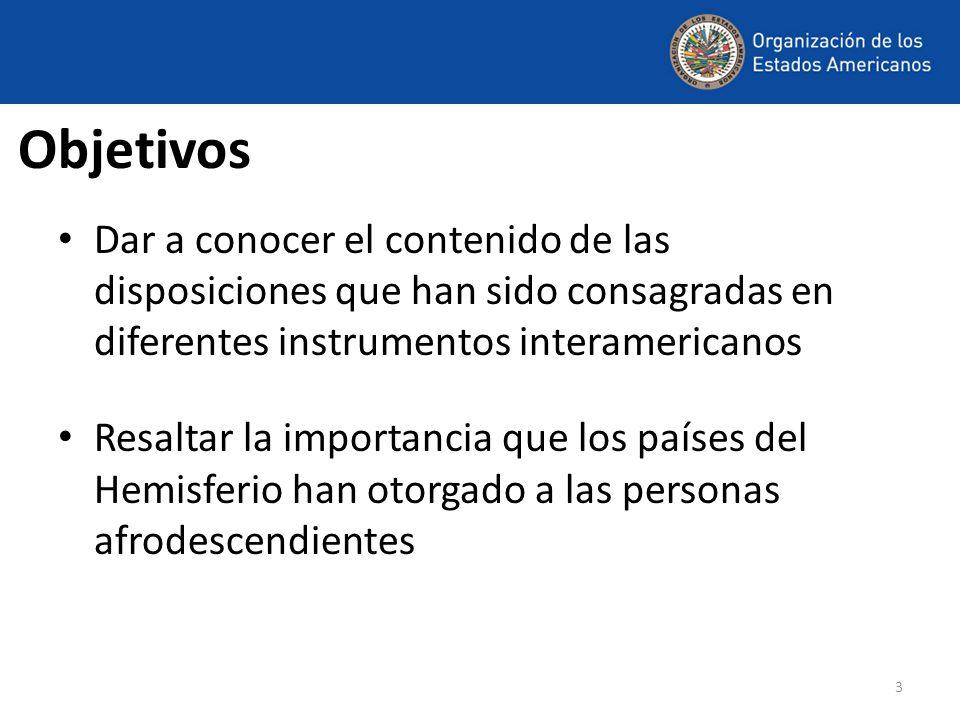 Objetivos Dar a conocer el contenido de las disposiciones que han sido consagradas en diferentes instrumentos interamericanos.