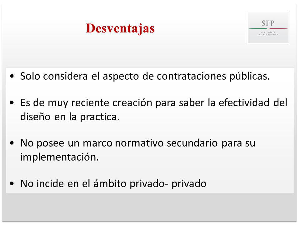 Desventajas Solo considera el aspecto de contrataciones públicas.