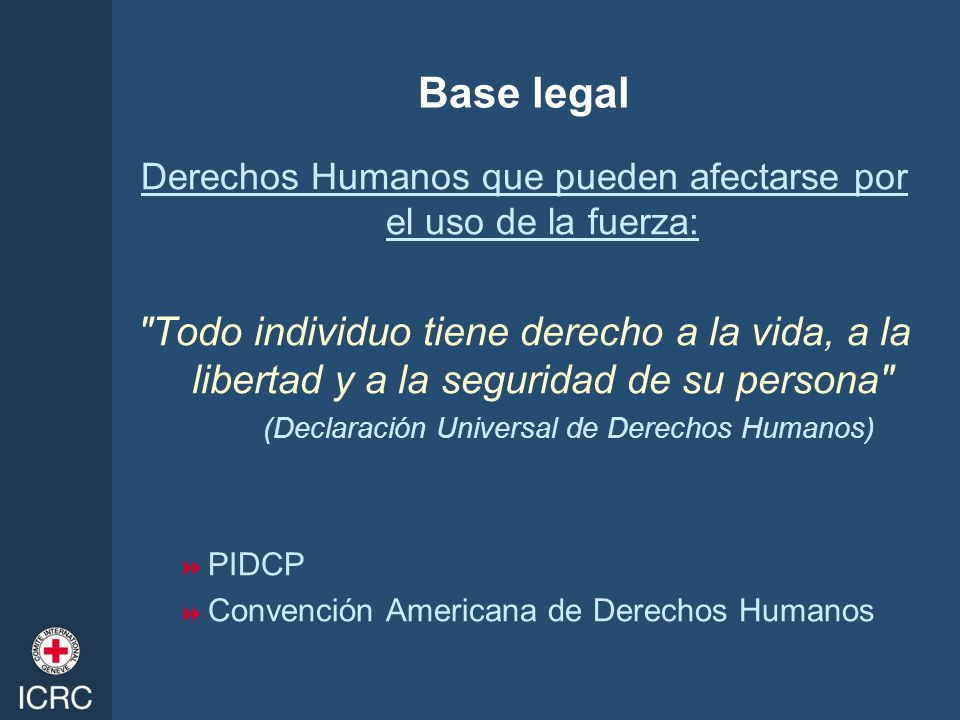 Base legalDerechos Humanos que pueden afectarse por el uso de la fuerza: