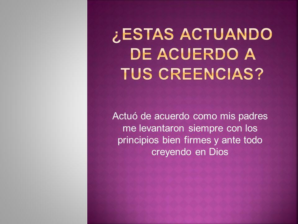 ¿ESTAS ACTUANDO DE ACUERDO A TUS CREENCIAS