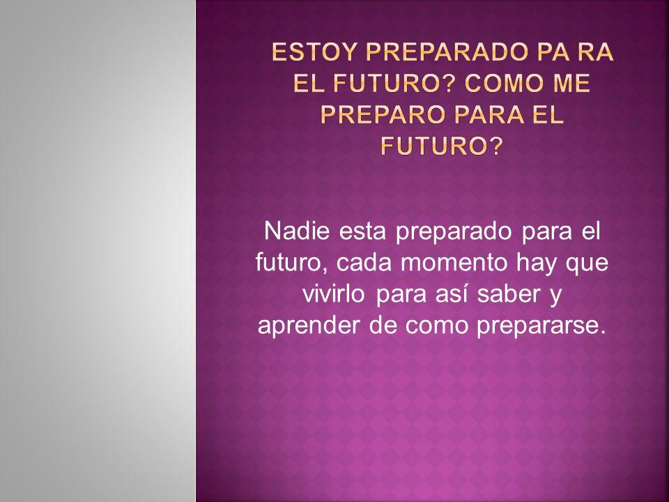 ESTOY PREPARADO PA RA EL FUTURO COMO ME PREPARO PARA EL FUTURO