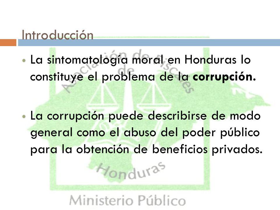 Introducción La sintomatología moral en Honduras lo constituye el problema de la corrupción.