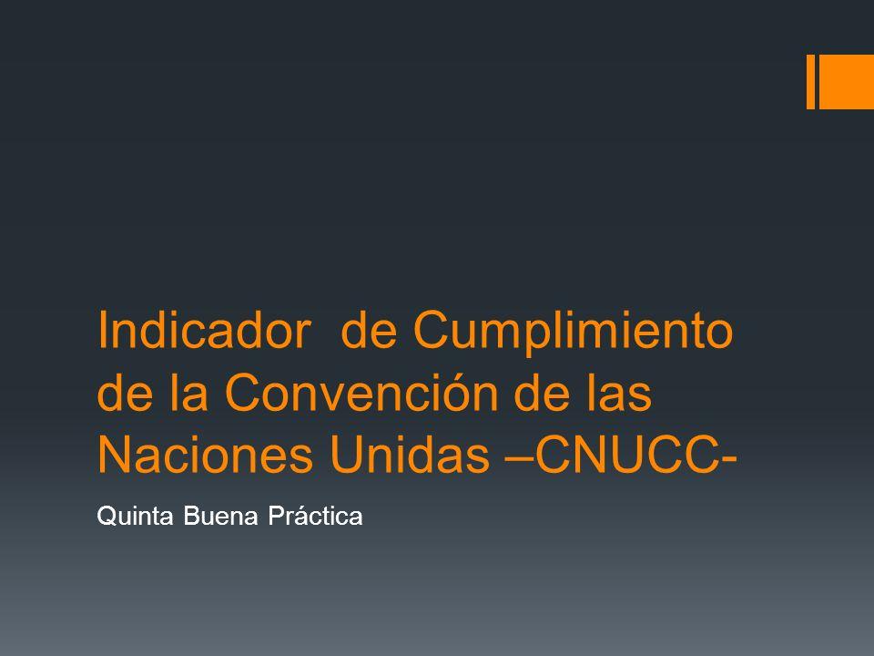 Indicador de Cumplimiento de la Convención de las Naciones Unidas –CNUCC-
