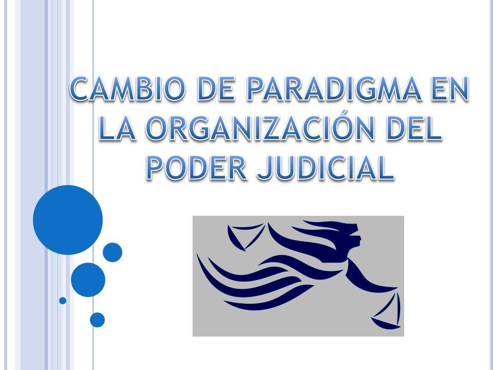 CAMBIO DE PARADIGMA EN LA ORGANIZACIÓN DEL PODER JUDICIAL