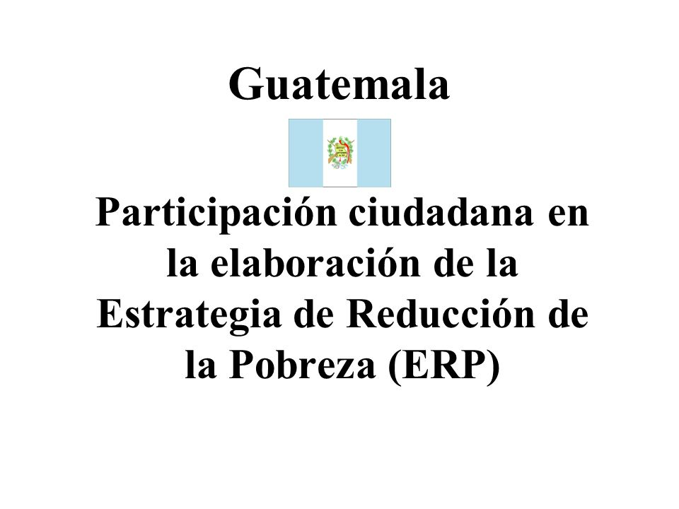Guatemala Participación ciudadana en la elaboración de la Estrategia de Reducción de la Pobreza (ERP)