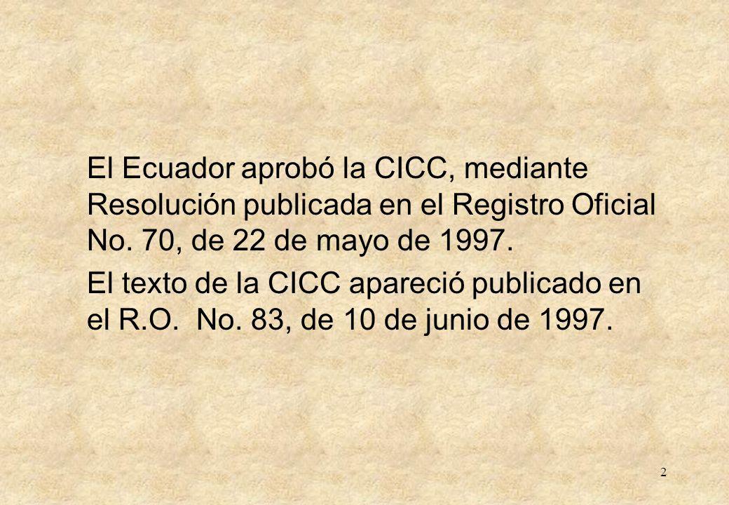 El Ecuador aprobó la CICC, mediante Resolución publicada en el Registro Oficial No. 70, de 22 de mayo de 1997.