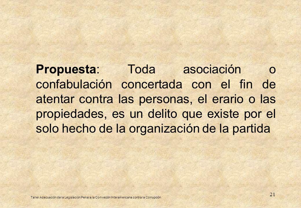 Propuesta: Toda asociación o confabulación concertada con el fin de atentar contra las personas, el erario o las propiedades, es un delito que existe por el solo hecho de la organización de la partida