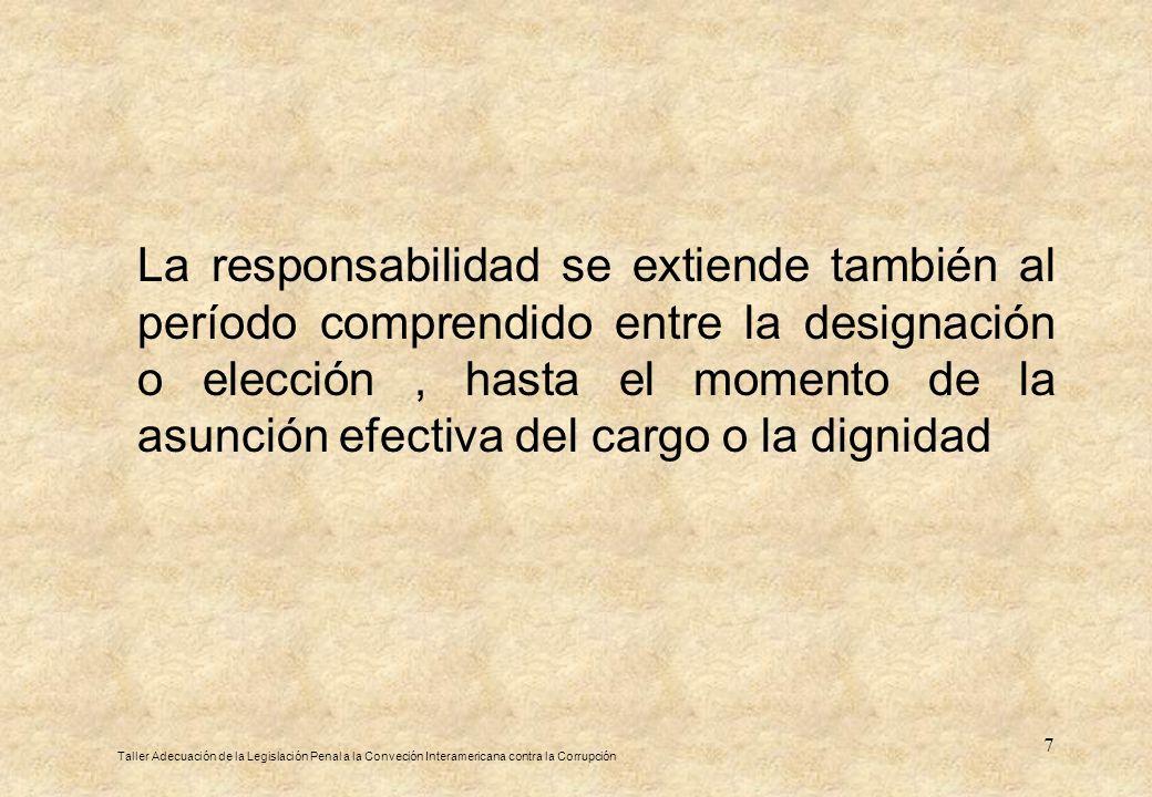 La responsabilidad se extiende también al período comprendido entre la designación o elección , hasta el momento de la asunción efectiva del cargo o la dignidad