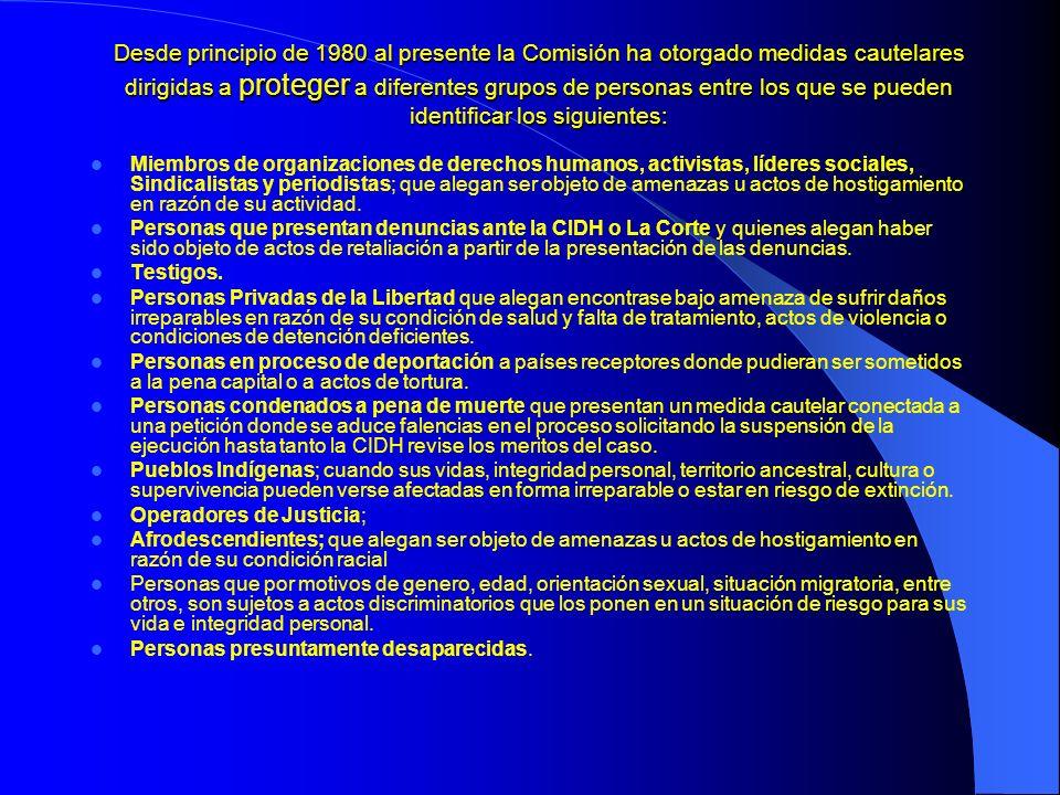 Desde principio de 1980 al presente la Comisión ha otorgado medidas cautelares dirigidas a proteger a diferentes grupos de personas entre los que se pueden identificar los siguientes: