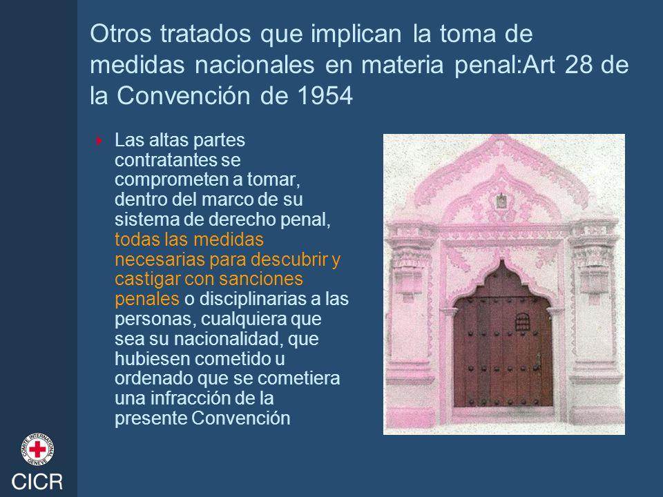 Otros tratados que implican la toma de medidas nacionales en materia penal:Art 28 de la Convención de 1954