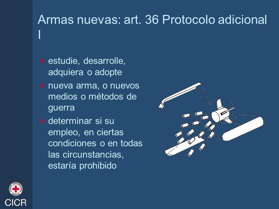 Armas nuevas: art. 36 Protocolo adicional I