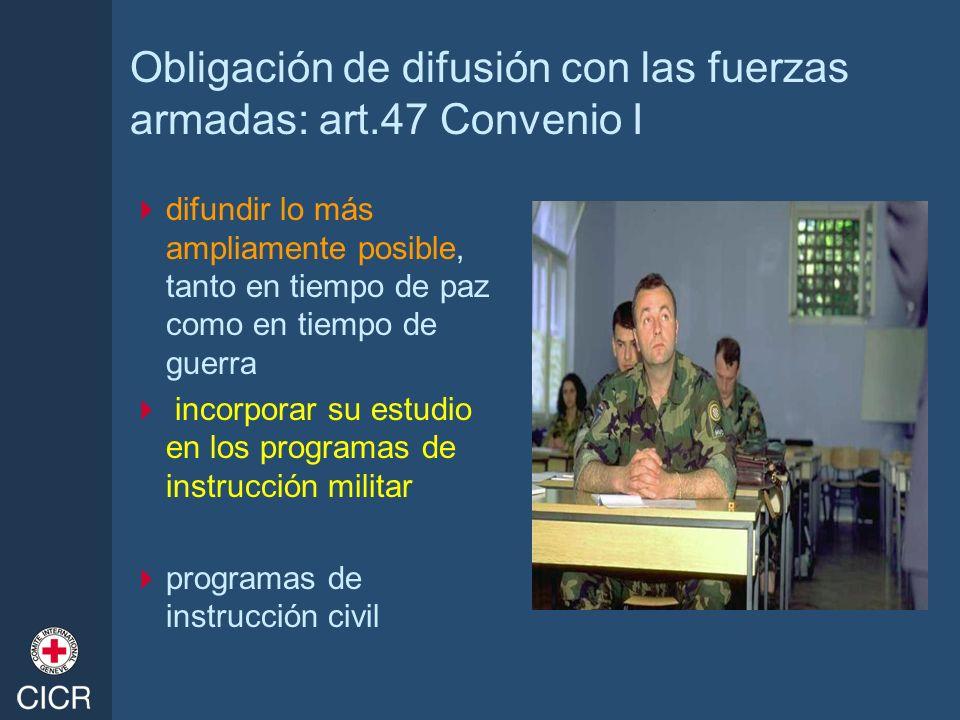 Obligación de difusión con las fuerzas armadas: art.47 Convenio I