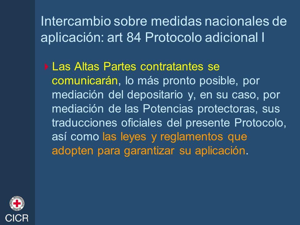 Intercambio sobre medidas nacionales de aplicación: art 84 Protocolo adicional I