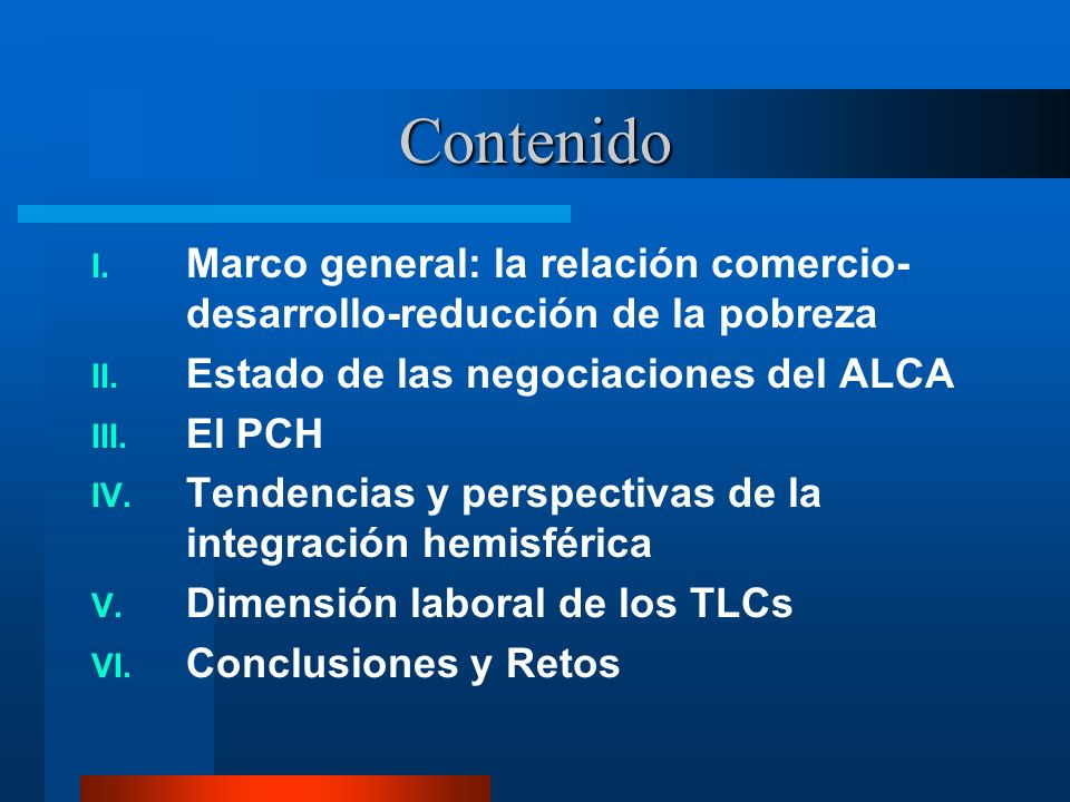Contenido Marco general: la relación comercio-desarrollo-reducción de la pobreza. Estado de las negociaciones del ALCA.