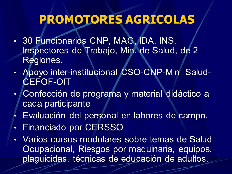 PROMOTORES AGRICOLAS 30 Funcionarios CNP, MAG, IDA, INS, Inspectores de Trabajo, Min. de Salud, de 2 Regiones.