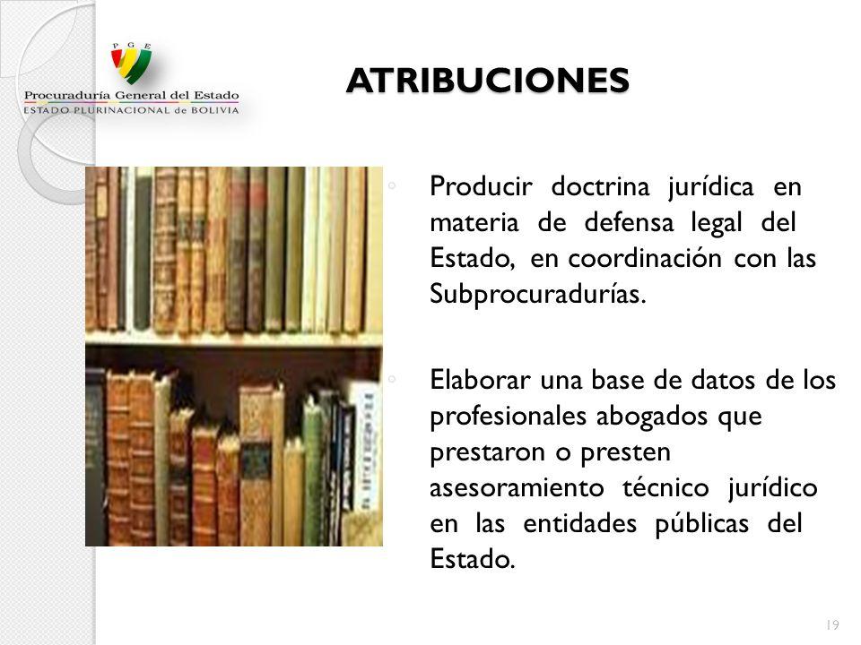 ATRIBUCIONES Producir doctrina jurídica en materia de defensa legal del Estado, en coordinación con las Subprocuradurías.