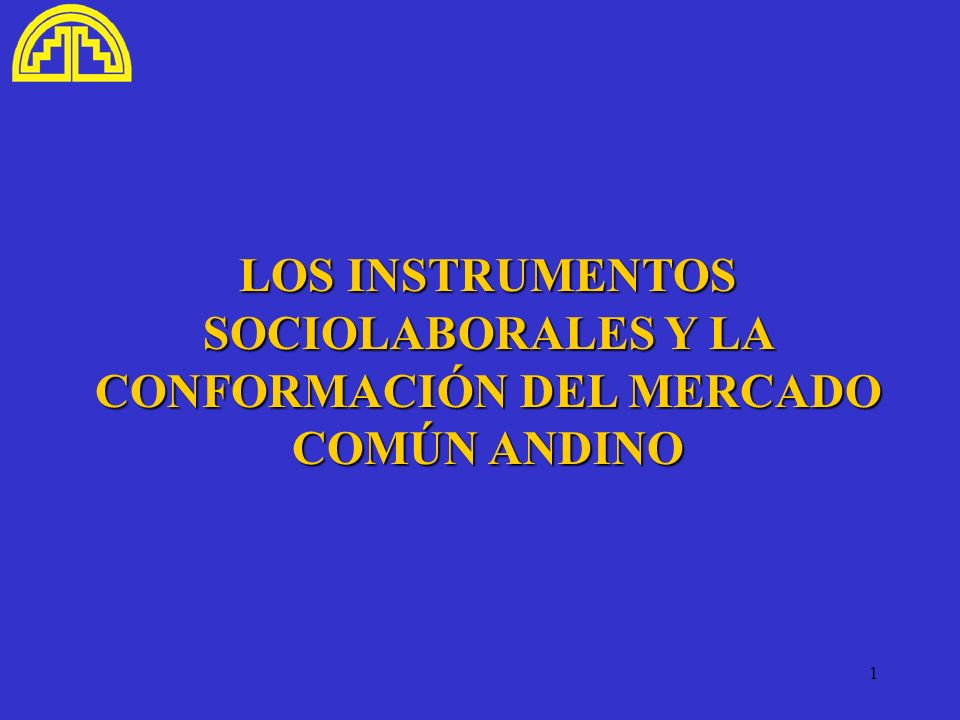 LOS INSTRUMENTOS SOCIOLABORALES Y LA CONFORMACIÓN DEL MERCADO COMÚN ANDINO