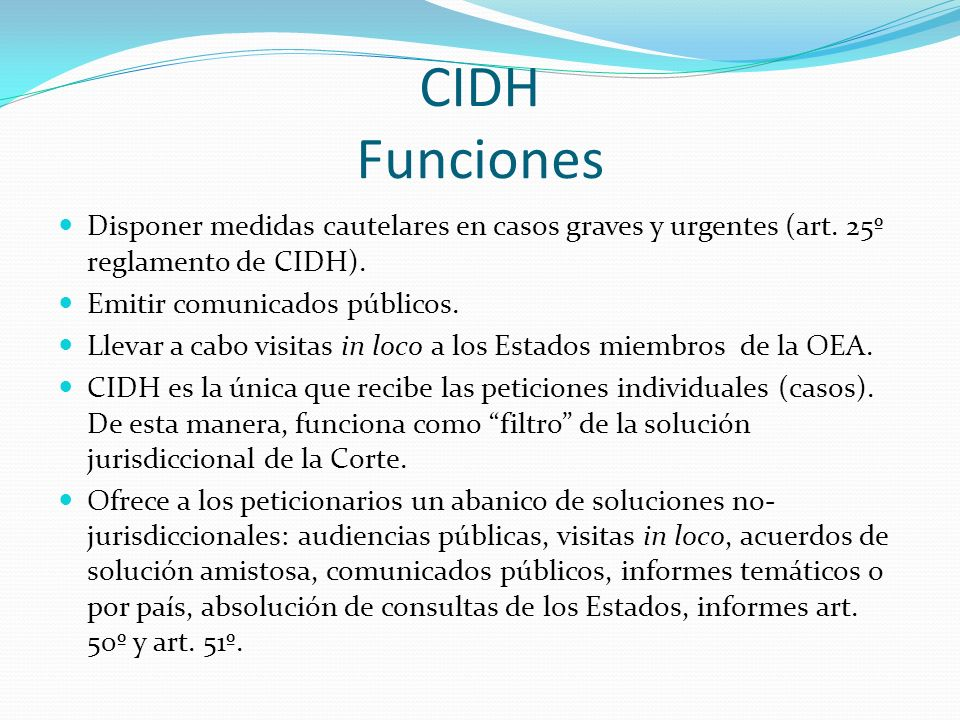 CIDH Funciones Disponer medidas cautelares en casos graves y urgentes (art. 25º reglamento de CIDH).