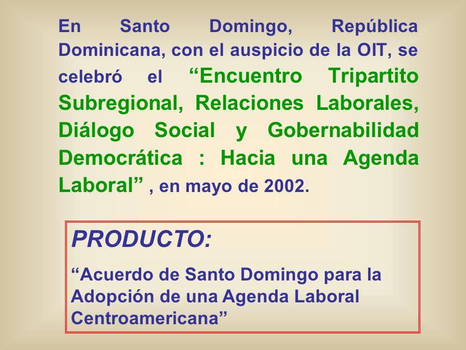 En Santo Domingo, República Dominicana, con el auspicio de la OIT, se celebró el Encuentro Tripartito Subregional, Relaciones Laborales, Diálogo Social y Gobernabilidad Democrática : Hacia una Agenda Laboral , en mayo de 2002.