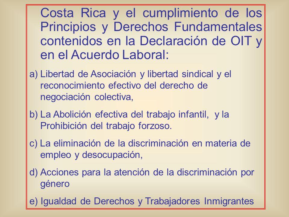 Costa Rica y el cumplimiento de los Principios y Derechos Fundamentales contenidos en la Declaración de OIT y en el Acuerdo Laboral: