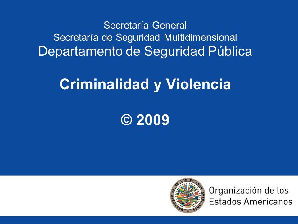 Secretaría General Secretaría de Seguridad Multidimensional Departamento de Seguridad Pública Criminalidad y Violencia © 2009