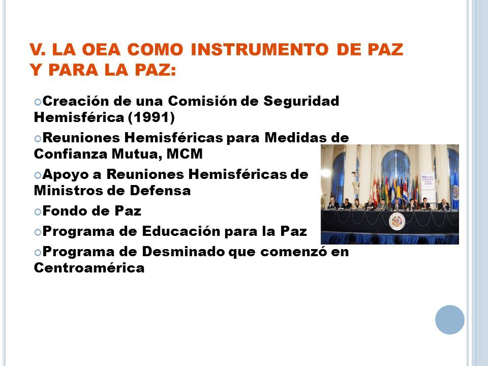 V. LA OEA COMO INSTRUMENTO DE PAZ Y PARA LA PAZ: