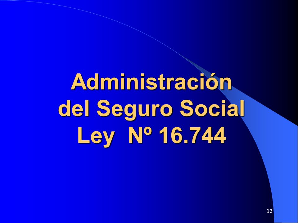 Administración del Seguro Social Ley Nº 16.744