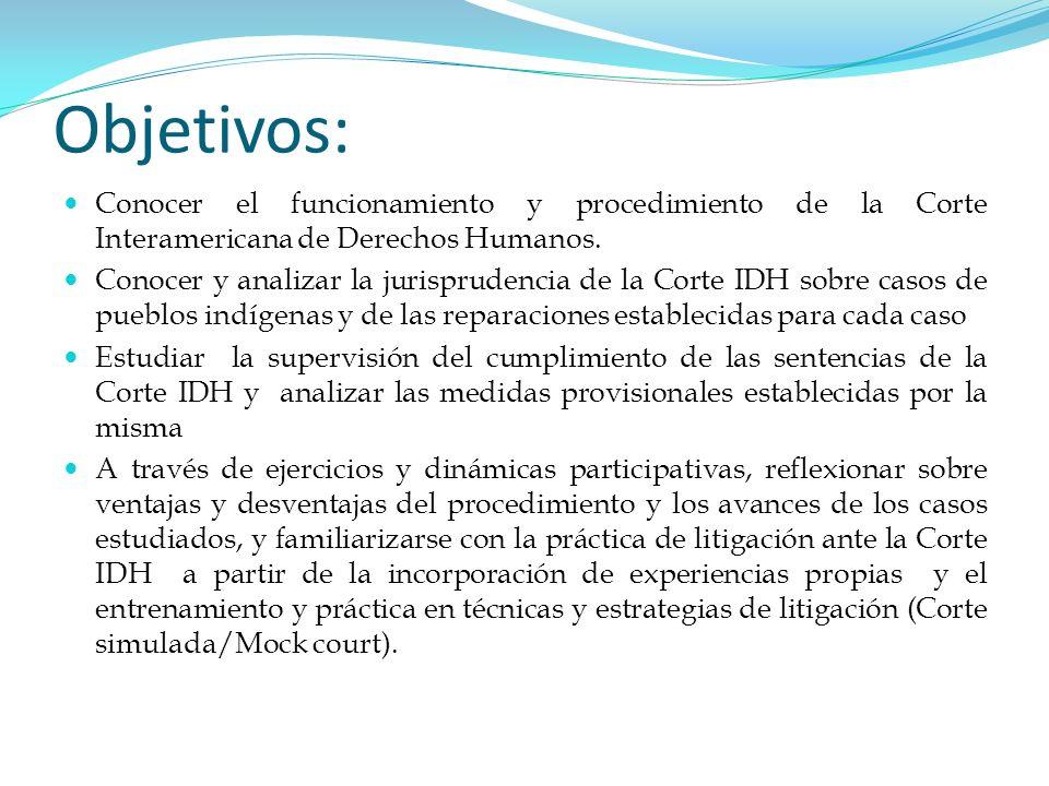 Objetivos:Conocer el funcionamiento y procedimiento de la Corte Interamericana de Derechos Humanos.