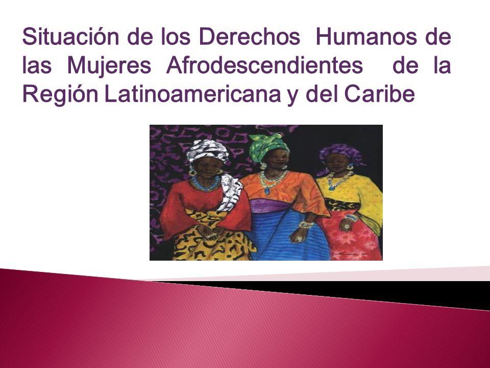 Situación de los Derechos Humanos de las Mujeres Afrodescendientes de la Región Latinoamericana y del Caribe