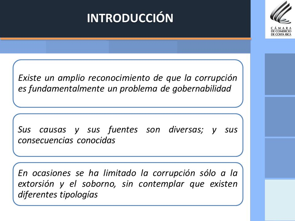 INTRODUCCIÓN Existe un amplio reconocimiento de que la corrupción es fundamentalmente un problema de gobernabilidad.