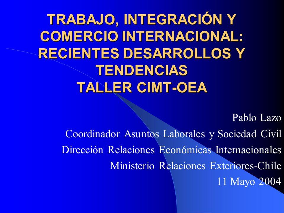 TRABAJO, INTEGRACIÓN Y COMERCIO INTERNACIONAL: RECIENTES DESARROLLOS Y TENDENCIAS TALLER CIMT-OEA