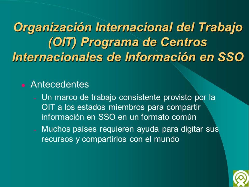 Organización Internacional del Trabajo (OIT) Programa de Centros Internacionales de Información en SSO