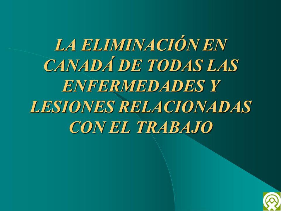 LA ELIMINACIÓN EN CANADÁ DE TODAS LAS ENFERMEDADES Y LESIONES RELACIONADAS CON EL TRABAJO